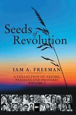 Seeds of Revolution : A Collection of Axioms, Passages and Proverbs, Volume 1...