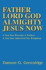Father Lord God Almighty Jesus Now: A Son has Become a Father, A Son has inherit