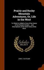 Prairie and Rocky Mountain Adventures, or, Life in the West : To Which Is...