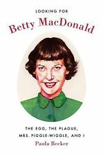 Looking for Betty MacDonald : The Egg, the Plague, Mrs. Piggle-Wiggle, and I...