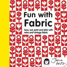 Fun with Fabric: Sew, cut, print and stick with retro and vintage fabric, Jane F