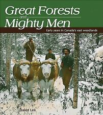 Great Forests and Mighty Men: Early Years in Canada's Vast Woodlands (-ExLibrary