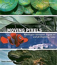 Moving Pixels: Blockbuster Animation, Digital Art and 3D Modelling Today by Wei