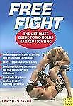 Free Fight: The Ultimate Guide to No Holds Barred Fighting, Christian Braun, Goo