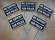 "(5) WE SUPPORT AND PRAY FOR OUR POLICE  8""x12"" Plastic Coroplast Signs w/Stakes"