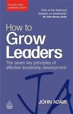 The John Adair Leadership Library: How to Grow Leaders : The Seven Key...