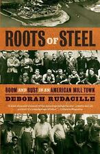 Roots of Steel: Boom and Bust in an American Mill Town (Vintage)