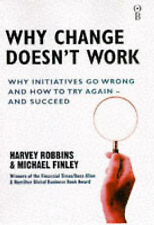 Why Change Doesnt Work: Why Initiatives Go Wrong and How to Try Again and Succee