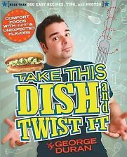 Take This Dish and Twist It by George Duran (2008, Paperback)