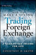 How to Make a Living Trading Foreign Exchange: A Guaranteed Income for Life, Smi