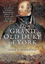 The Grand Old Duke of York: A Life of Frederick, Duke of York and Albany 1763-18
