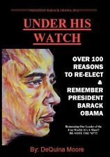 NEW Under His Watch: Over 100 Reasons to Re-Elect & Remember President Obama by