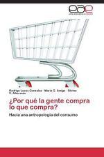 �Por Qu� la Gente Compra lo Que Compra? : Hacia una Antropolog�a del Consumo...