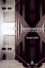 Background Noise: Perspectives on Sound Art by LaBelle, Brandon