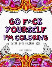 Go F*ck Yourself,I'm Coloring:Swear Word Coloring Book by Alex Fleming Paperback
