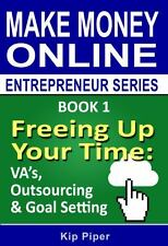 Freeing up Your Time - VA's, Outsourcing and Goal Setting : Book 1 of the...