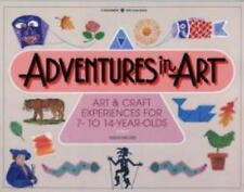Adventures in Art: Art and Craft Experiences for 7-To 14-Year-Olds-ExLibrary