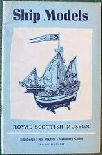 SHIP MODELS ROYAL SCOTTISH MUSEUM. 1956 Softback. UK Dispatch.