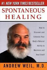 Spontaneous Healing : How to Discover and Enhance Your Body's Natural Ability...