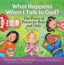 What Happens When I Talk to God? : The Power of Prayer for Boys and Girls by...
