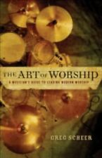 The Art of Worship : A Musician's Guide to Leading Modern Worship by Greg...