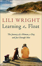 Lili Wright Learning to Float: The Journey of a Woman, a Dog and Just Enough Men