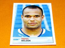 N°454 WELDON TROYES ESTAC AUBE D2 PANINI FOOTBALL FOOT 2007 2006-2007