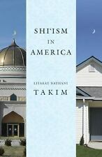 Shi'ism in America by Liyakat Nathani Takim (2011, Paperback)