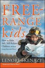 Free-Range Kids, How to Raise Safe, Self-Reliant Children (Without Going Nuts w