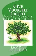 Give Yourself Credit : Money Doesn't Grow on Trees! by David E. Robinson...