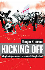 Kicking Off: Why Hooliganism and Racism are Killing Football, Dougie Brimson