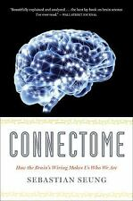 Connectome: How the Brain's Wiring Makes Us Who We Are, Seung, Sebastian