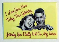 "Love You More Today Than Yesterday Humor  2"" x 3"" Fridge MAGNET Got on my nerves"