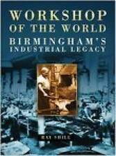 Workshop of the World: Birmingham's Industrial Legacy by Ray Shill (Paperback, 2