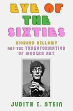 Eye of the Sixties : Richard Bellamy and the Transformation of Modern Art by Jud