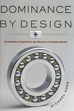 Dominance by Design: Technological Imperatives and America's Civilizing Mission,