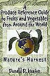 A Produce Reference Guide to Fruits and Vegetables from Around the World: Nature
