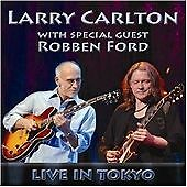 Larry Carlton - Live In Tokyo (Live Recording, 2013 CD) NEW SEALED ROBBEN FORD