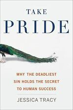 Take Pride : Why the Deadliest Sin Holds the Secret to Human Success by...