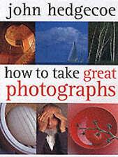 How to Take Great Photographs by Mr. John Hedgecoe (Paperback, 2001)