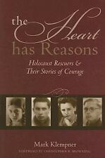The Heart Has Reasons : Holocaust Rescuers and Their Stories of Courage by...