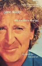 Kiss Me Like a Stranger : My Search for Love and Art by Gene Wilder (2006,...