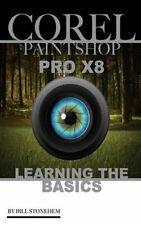 Corel Paintshop Pro X8 Learning the Basics by Bill Stonehem 9781535428163