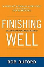 Finishing Well: The Adventure of Life Beyond Halftime by Buford, Bob P.