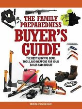 The Family Preparedness Buyer's Guide: The Best Survival Gear, Tools, and Weapon