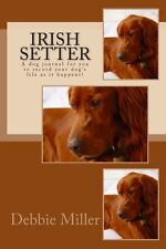 Irish Setter : A Dog Journal for You to Record Your Dog's Life As It Happens!...