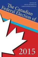 The Canadian Federal Election Of 2015 by Jon H. Pammett and Christopher...