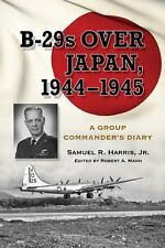 B-29s Over Japan, 1944-1945 - A Group Commander's Diary, Samuel Russ Harris Jr.,
