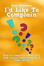 I'd Like to Complain. . : Getting More Than 'sorry' When Things Go Wrong by...