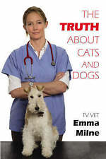 The Truth About Cats and Dogs by Emma Milne (Hardback, 2007)